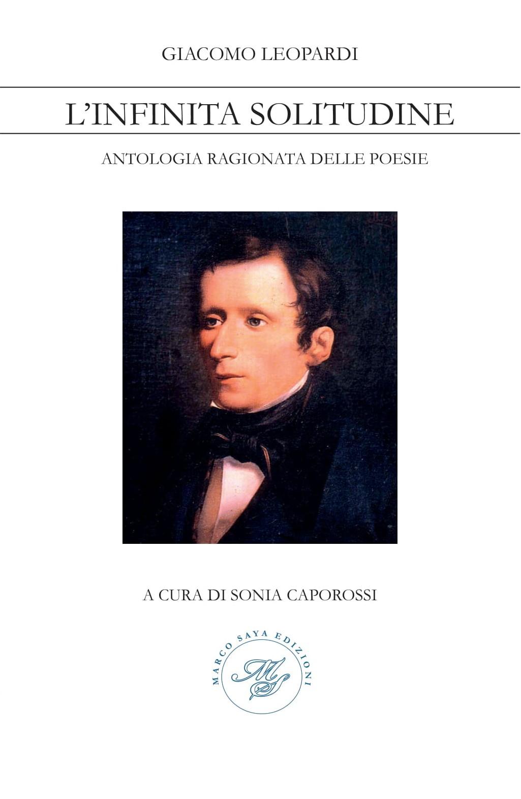 """Nuova uscita: Giacomo Leopardi, """"L'infinita solitudine – antologia ragionata delle poesie"""", a cura di Sonia Caporossi"""